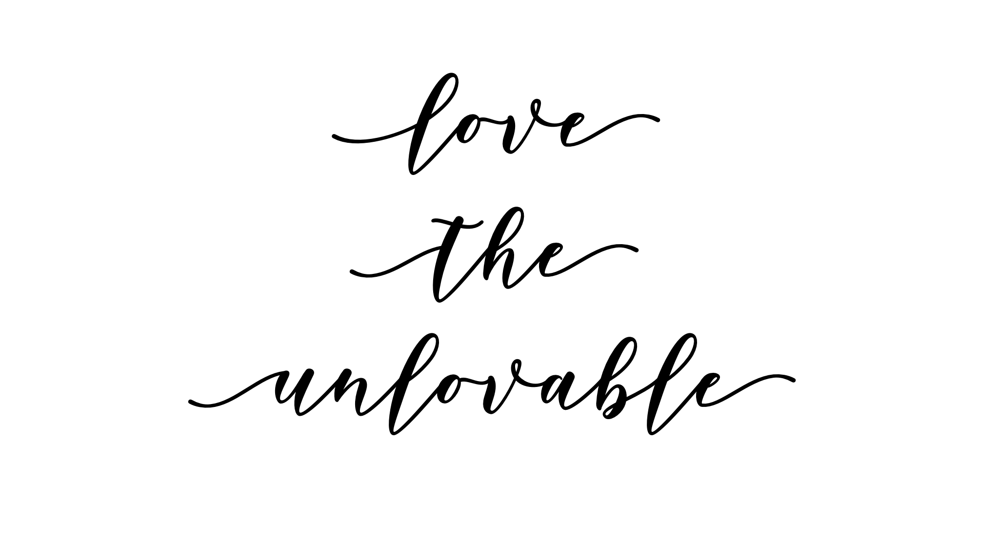 How do you teach love? – Why we need to seek to love the unlovable.